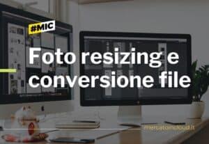 Resizing foto, conversione e ridimensionamento file
