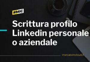Scrittura profilo Linkedin personale o aziendale